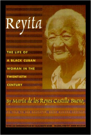 Reyita: The Life of a Black Cuban Woman in the Twentieth Century by María de los Reyes Castillo Bueno. Photo: Duke University Press.